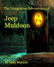 The Dangerous Adventures of Jeep Muldoon! ebook by Matt Musson