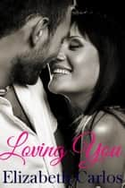 Loving You ebook by Elizabeth Carlos