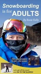 Snowboarding Is for Adults ebook by Rosie Kelly