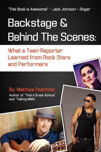 Backstage and Behind the Scenes: - What a Teen Reporter Learned from Rock Stars and Performers ebook by Matthew Pearlman