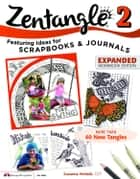 Zentangle 2: Scrapbooks, Sketchbooks, Journals, AJCs, Cards, Words, Borders ebook by Suzanne McNeill