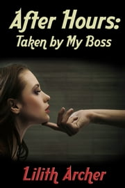 After Hours: Taken by My Boss - an Erotic BDSM Romance ebook by Lilith Archer