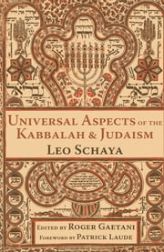 Universal Aspects of the Kabbalah and Judaism ebook by Leo Schaya,Roger Gaetani,Patrick Laude