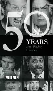 Wild Men: The Playboy Interview - 50 Years of the Playboy Interview ebook by Playboy,Hunter S. Thompson,Mickey Rourke,Don King,Keith Richards,Snoop Dogg,Jerry Springer,Mike Tyson,Jesse Ventura,Bobby Knight,Metallica,Ozzie Guillen,Charlie Sheen