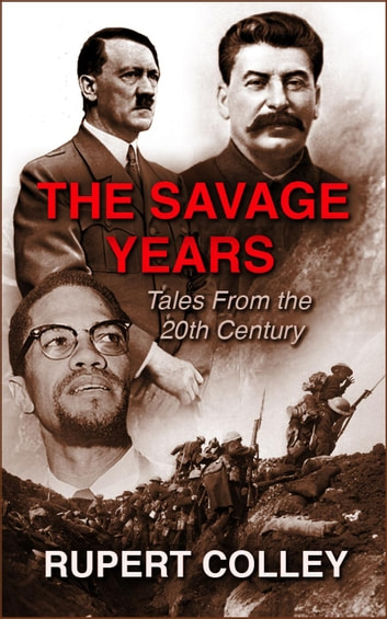 The Savage Years: Tales From the 20th Century ebook by Rupert Colley