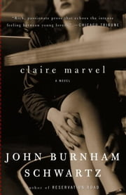 Claire Marvel - A Novel ebook by John Burnham Schwartz