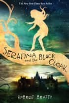Serafina and the Black Cloak ebook by Robert Beatty