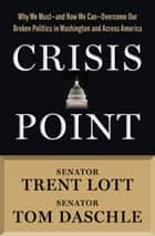 Crisis Point ebook by Trent Lott,Tom Daschle,Jon Sternfeld