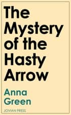 The Mystery of the Hasty Arrow ebook by Anna Green