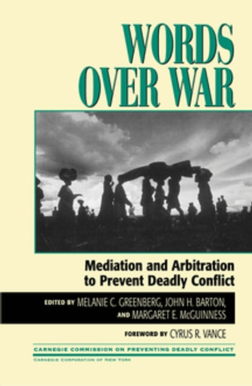 Words Over War - Mediation and Arbitration to Prevent Deadly Conflict ebook by William J. Bien,Peter Bouckaert,Alan Hanson,Arthur Khachikian,Kevin King,Mark Laudy,Tali Levy,Barbara Messing,Joel Stettenheim,Rock Tang,Erika Weinthal