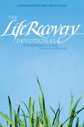 The Life Recovery Devotional - Thirty Meditations from Scripture for Each Step in Recovery ebook by Stephen Arterburn,David Stoop