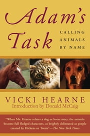 Adam's Task - Calling Animals by Name ebook by Vicki Hearne,Donald McCaig