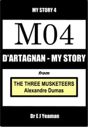 D'Artagnan - My Story (from The Three Musketeers) ebook by Dr E J Yeaman