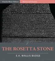 The Rosetta Stone (Illustrated Edition) ebook by E.A. Wallis Budge