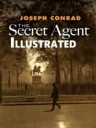 The Secret Agent Illustrated ebook by