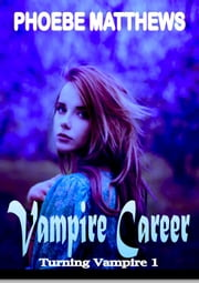 Vampire Career - Turning Vampire, #1 ebook by Phoebe Matthews