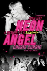 Neon Angel - A Memoir of a Runaway ebook by Cherie Currie,Tony O'Neill