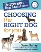 The Battersea Dogs and Cats Home: Choosing The Right Dog For You eBook by Gwen Bailey