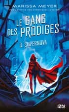 Le gang des prodiges - tome 3 : Supernova ebook by Marissa MEYER, Guillaume FOURNIER