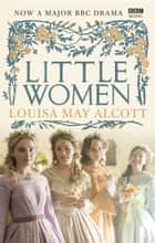 Little Women - Official BBC TV Tie-In Edition ebook by Louisa May Alcott