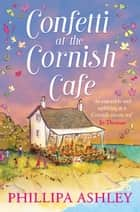 Confetti at the Cornish Café (The Cornish Café Series, Book 3) ebook by Phillipa Ashley