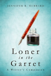 Loner in the Garret - A WRITER'S COMPANION ebook by Jennifer Hubbard