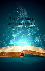 The Coin Story and Other Shorts ebook by Christopher Massey