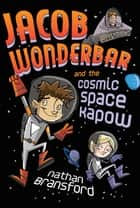 Jacob Wonderbar and the Cosmic Space Kapow ebook by Nathan Bransford