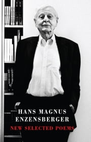 New Selected Poems ebook by Hans Magnus Enzensberger,Michael Hamburger,David Constantine,Esther Kinsky