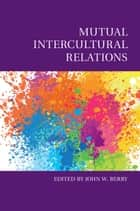 Mutual Intercultural Relations ebook by John W. Berry