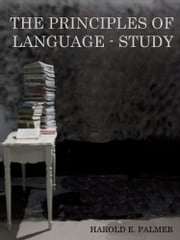 The Principles of Language-Study (Illustrated) ebook by Harold E. Palmer