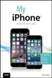 My iPhone (Covers iOS 8 on iPhone 6/6 Plus, 5S/5C/5, and 4S) ebook by Brad Miser