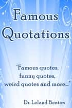 Famous Quotations ebook by Dr. Leland Benton