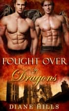 Paranormal Shifter Romance Fought Over by DragonsBBW Dragon Shifter Paranormal Romance - Sons of the Oracle, #3 ebook by Diane Hills