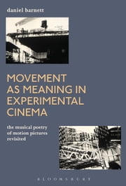 Movement as Meaning in Experimental Cinema - The Musical Poetry of Motion Pictures Revisited ebook by Daniel Barnett