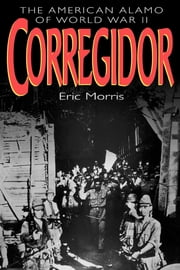 Corregidor - The American Alamo of World War II ebook by Eric Morris