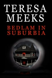 Bedlam in Suburbia ebook by Teresa Meeks