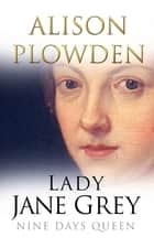 Lady Jane Grey ebook by Alison Plowden