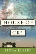 House of Cry ebook by Linda Bleser