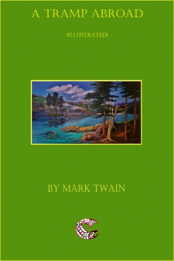 A Tramp Abroad - (illustrated) ebook by Mark Twain