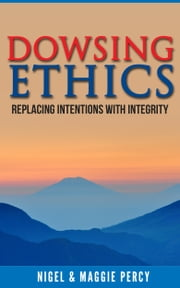 Dowsing Ethics ebook by Nigel Percy, Maggie Percy