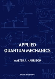 Applied Quantum Mechanics ebook by Walter A Harrison