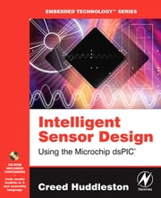Intelligent Sensor Design Using the Microchip dsPIC ebook by Huddleston, Creed