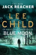 Blue Moon - (Jack Reacher 24) ebook by Lee Child