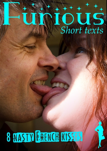 8 Nasty French Kisses ebook by Furious Short Texts