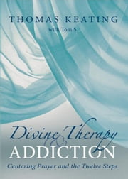 Divine Therapy and Addiction ebook by Thomas Keating