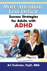 More Attention, Less Deficit: Success Strategies for Adults with ADHD ebook by Tuckman, Phd Ari