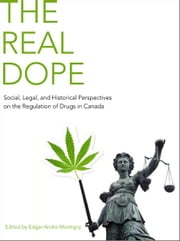 The Real Dope - Social, Legal, and Historical Perspectives on the Regulation of Drugs in Canada ebook by