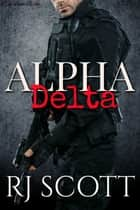 Alpha Delta ebook by RJ Scott