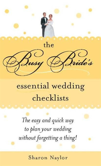 The Busy Bride's Essential Wedding Checklists ebook by Sharon Naylor